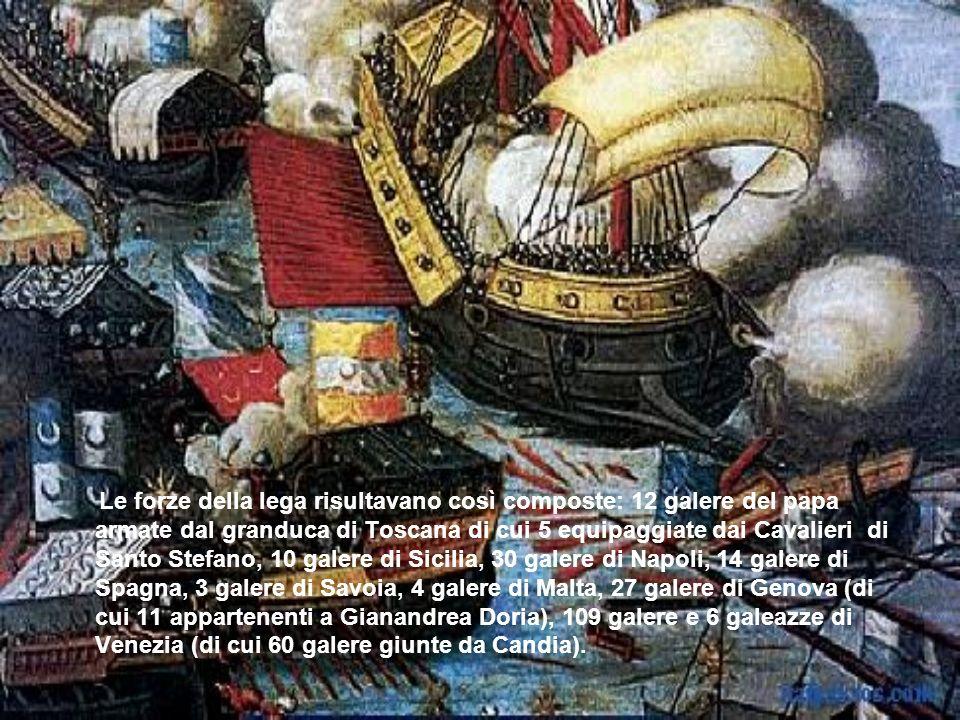 Le forze della lega risultavano così composte: 12 galere del papa armate dal granduca di Toscana di cui 5 equipaggiate dai Cavalieri di Santo Stefano, 10 galere di Sicilia, 30 galere di Napoli, 14 galere di Spagna, 3 galere di Savoia, 4 galere di Malta, 27 galere di Genova (di cui 11 appartenenti a Gianandrea Doria), 109 galere e 6 galeazze di Venezia (di cui 60 galere giunte da Candia).