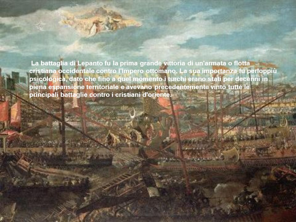 La battaglia di Lepanto fu la prima grande vittoria di un armata o flotta cristiana occidentale contro l Impero ottomano.