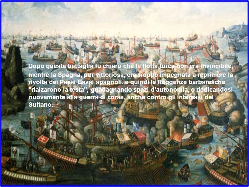 Dopo questa battaglia fu chiaro che la flotta turca non era invincibile, mentre la Spagna, pur vittoriosa, era troppo impegnata a reprimere la rivolta dei Paesi Bassi spagnoli, e quindi le Reggenze barbaresche rialzarono la testa , guadagnando spazi d autonomia, o dedicandosi nuovamente alla guerra di corsa, anche contro gli interessi del Sultano.