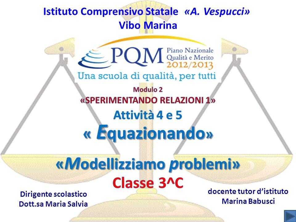 « Equazionando» «Modellizziamo problemi» Classe 3^C
