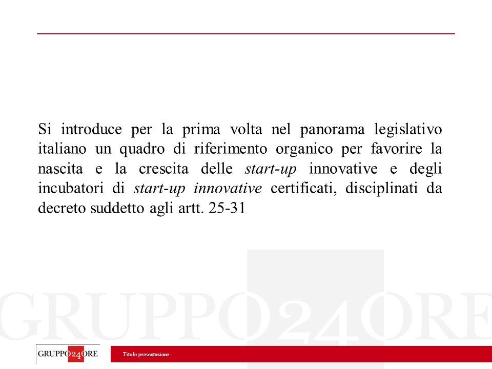 Si introduce per la prima volta nel panorama legislativo italiano un quadro di riferimento organico per favorire la nascita e la crescita delle start-up innovative e degli incubatori di start-up innovative certificati, disciplinati da decreto suddetto agli artt.