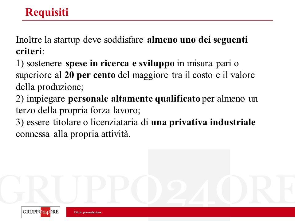 Requisiti Inoltre la startup deve soddisfare almeno uno dei seguenti criteri: