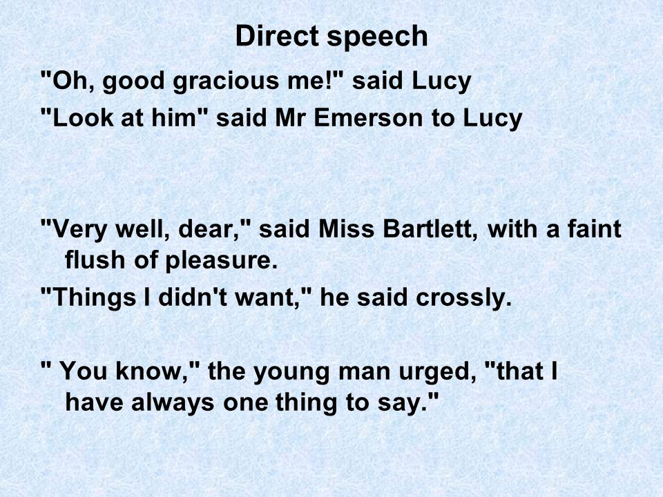 Direct speech Oh, good gracious me! said Lucy