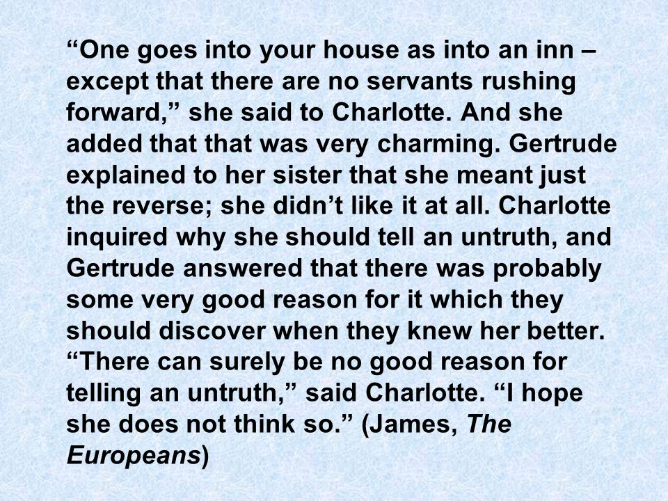 One goes into your house as into an inn – except that there are no servants rushing forward, she said to Charlotte.