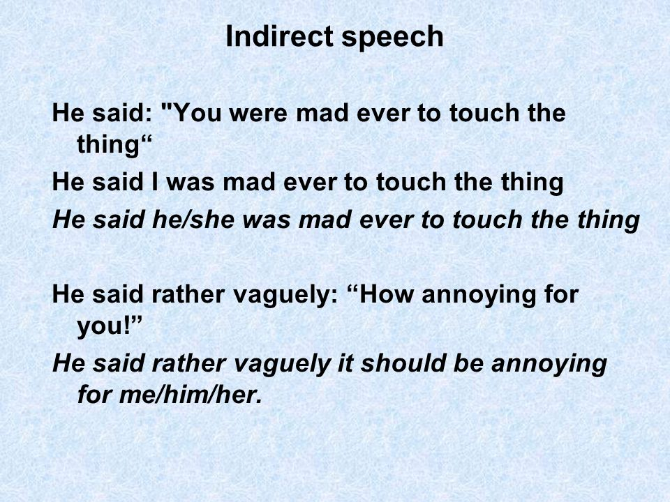 Indirect speech He said: You were mad ever to touch the thing