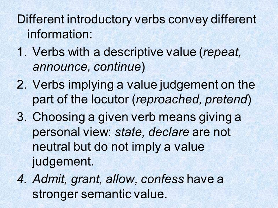 Different introductory verbs convey different information: