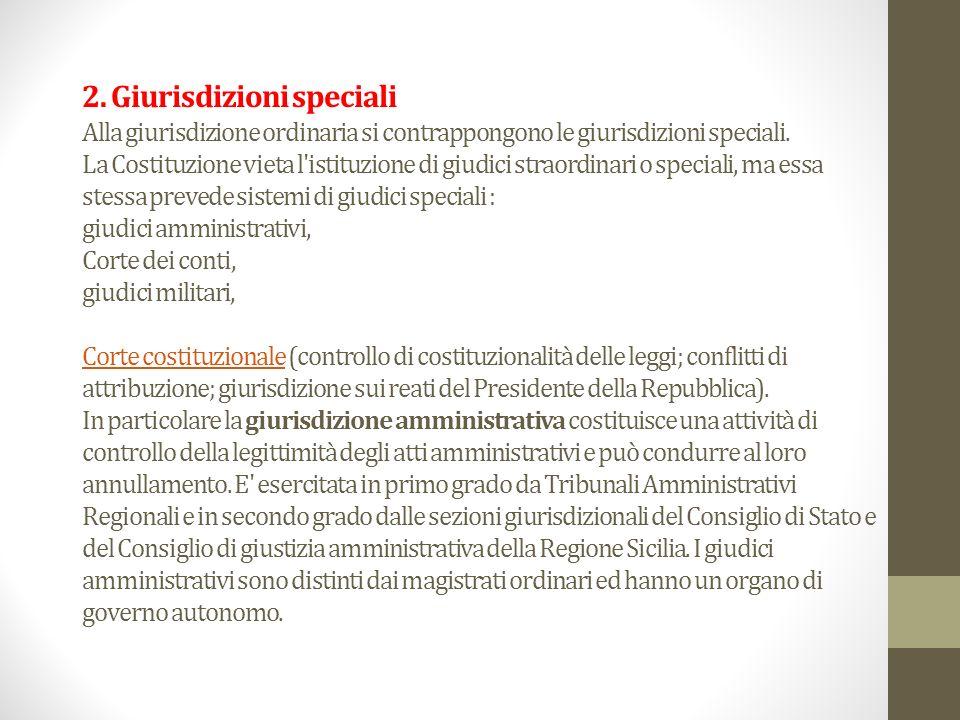 2. Giurisdizioni speciali Alla giurisdizione ordinaria si contrappongono le giurisdizioni speciali.