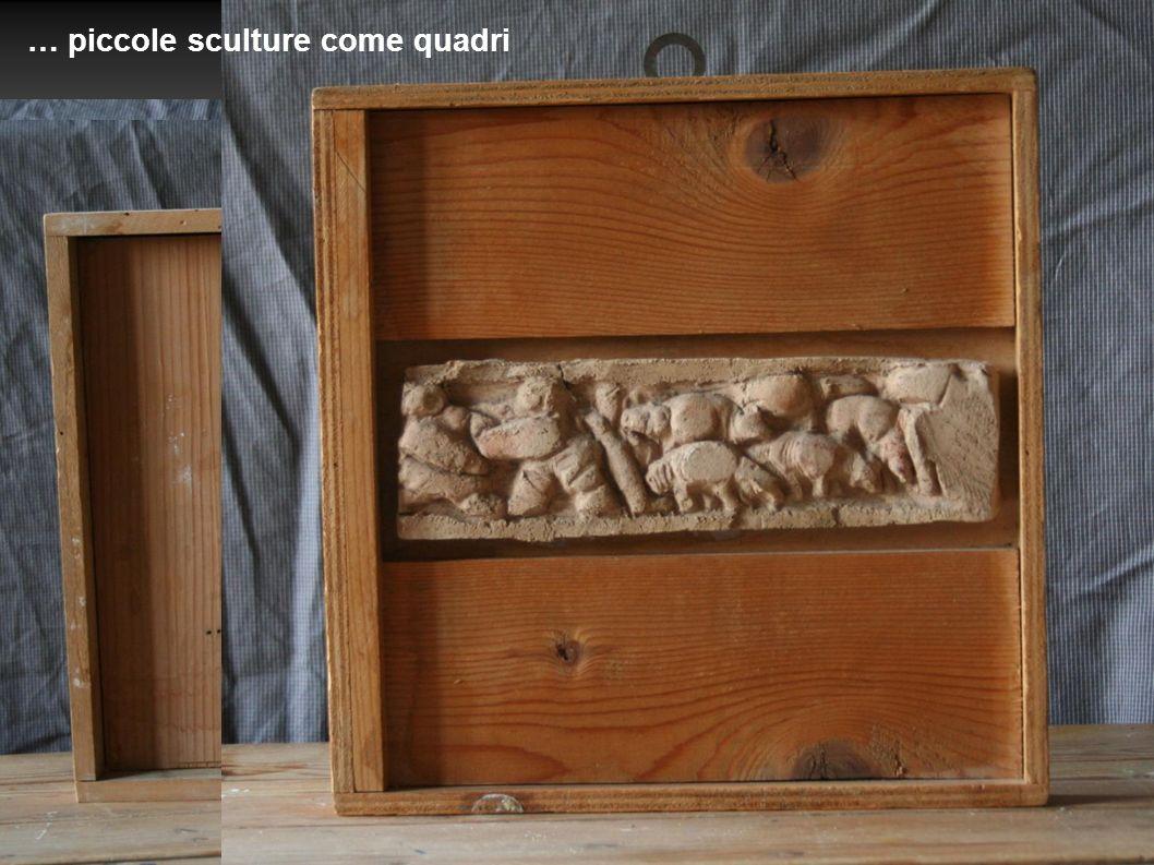 … piccole sculture come quadri
