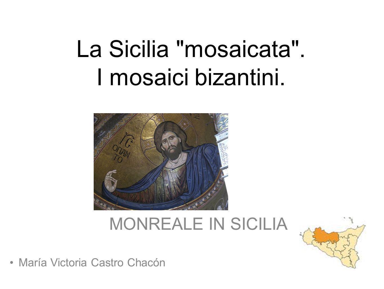 La Sicilia mosaicata . I mosaici bizantini.