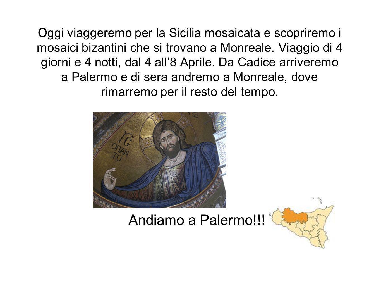 Oggi viaggeremo per la Sicilia mosaicata e scopriremo i mosaici bizantini che si trovano a Monreale. Viaggio di 4 giorni e 4 notti, dal 4 all'8 Aprile. Da Cadice arriveremo a Palermo e di sera andremo a Monreale, dove rimarremo per il resto del tempo.