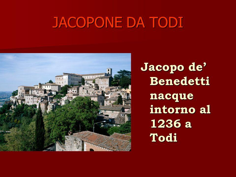 JACOPONE DA TODI Jacopo de' Benedetti nacque intorno al 1236 a Todi