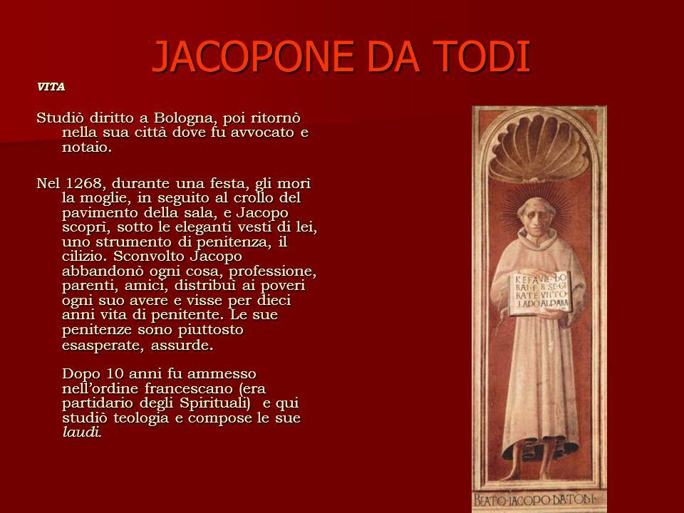 JACOPONE DA TODI VITA. Studiò diritto a Bologna, poi ritornò nella sua città dove fu avvocato e notaio.