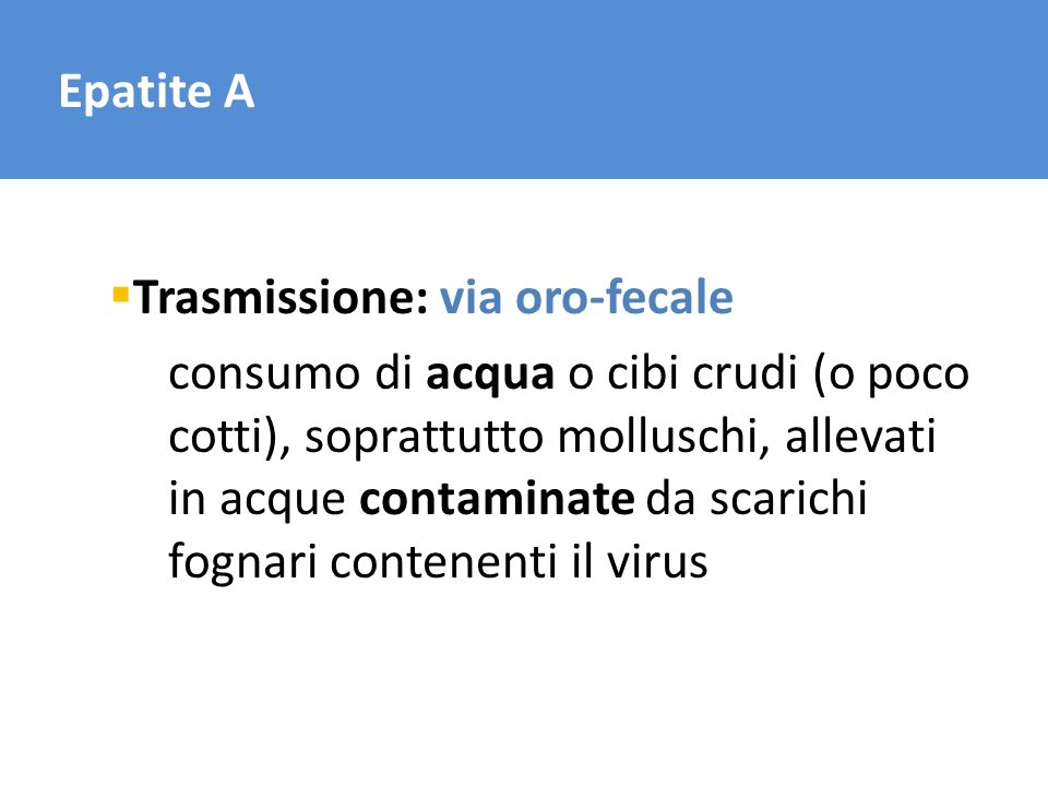 Epatite ATrasmissione: via oro-fecale.