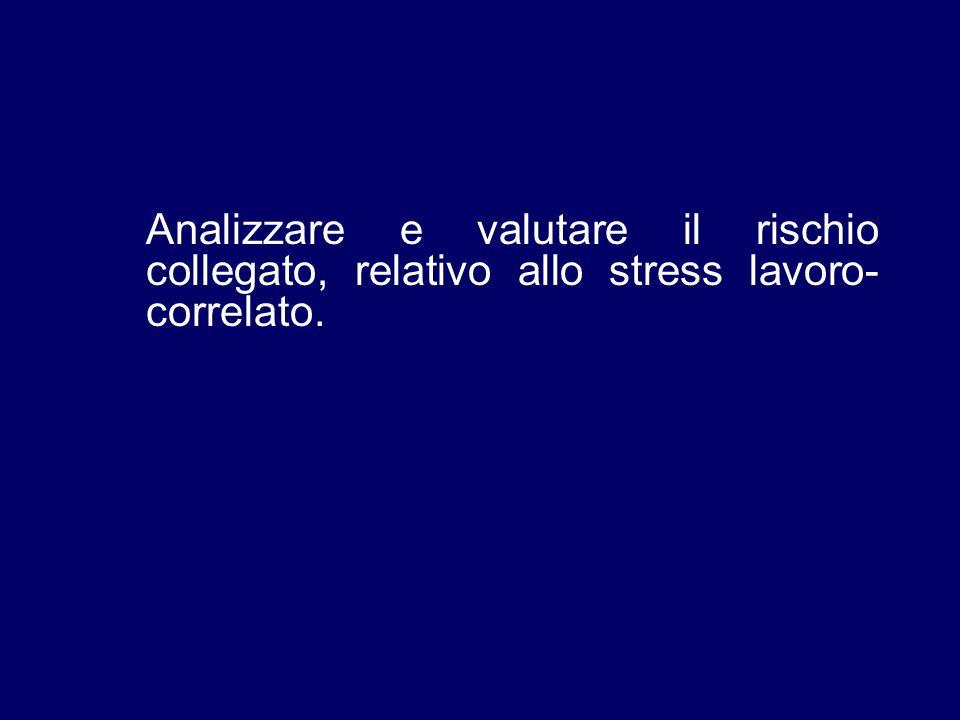 Analizzare e valutare il rischio collegato, relativo allo stress lavoro-correlato.