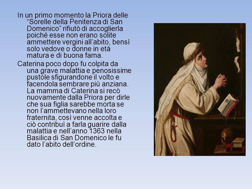 In un primo momento la Priora delle Sorelle della Penitenza di San Domenico rifiutò di accoglierla poiché esse non erano solite ammettere vergini all'abito, bensì solo vedove o donne in età matura e di buona fama.