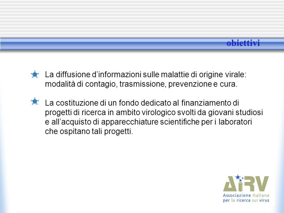 obiettivi La diffusione d'informazioni sulle malattie di origine virale: modalità di contagio, trasmissione, prevenzione e cura.