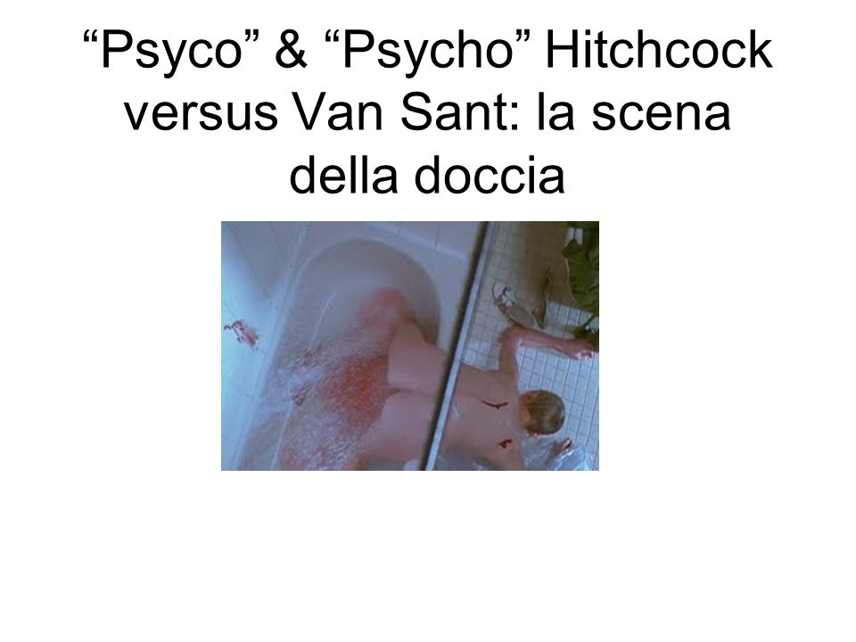 Psyco & Psycho Hitchcock versus Van Sant: la scena della doccia