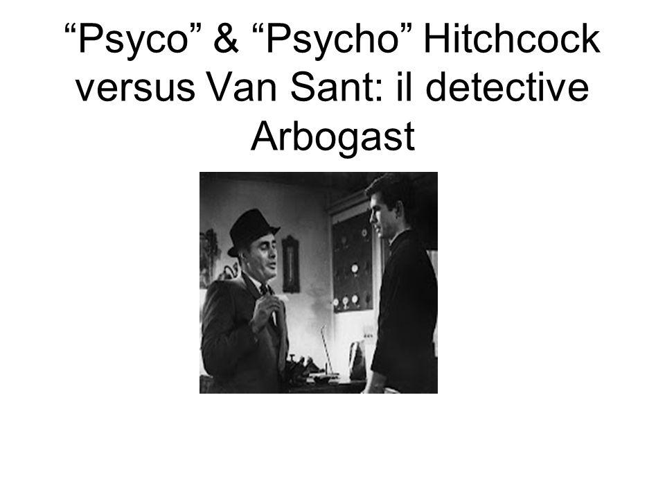 Psyco & Psycho Hitchcock versus Van Sant: il detective Arbogast