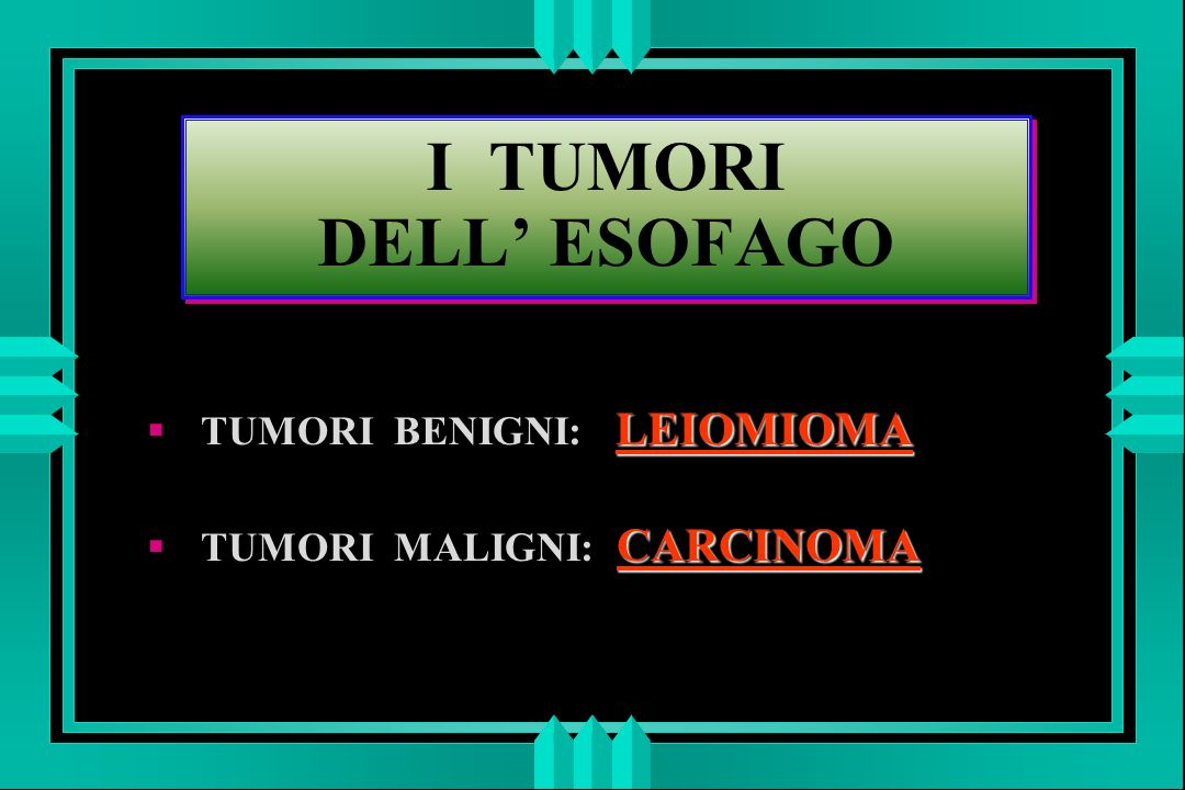 I TUMORI DELL' ESOFAGO TUMORI BENIGNI: LEIOMIOMA