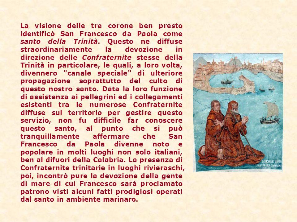 La visione delle tre corone ben presto identificò San Francesco da Paola come santo della Trinità.