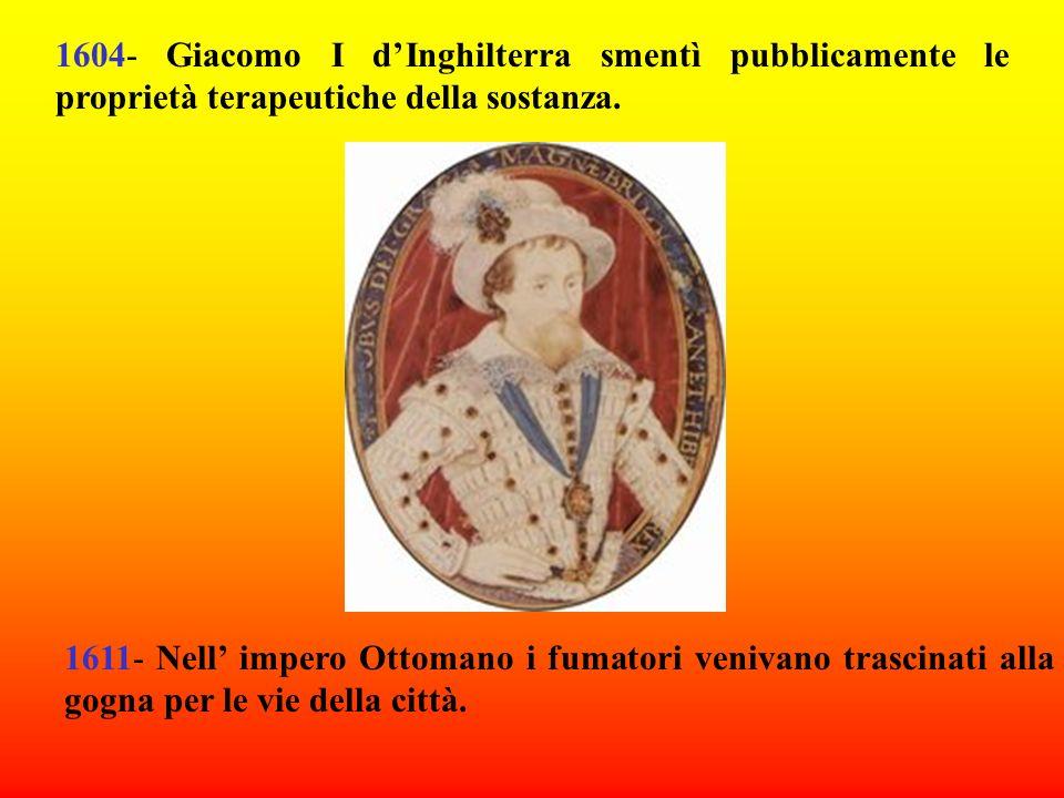 1604- Giacomo I d'Inghilterra smentì pubblicamente le proprietà terapeutiche della sostanza.