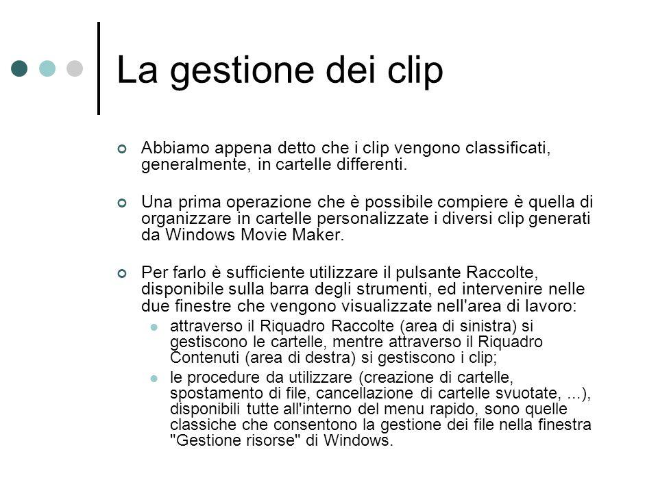La gestione dei clip Abbiamo appena detto che i clip vengono classificati, generalmente, in cartelle differenti.