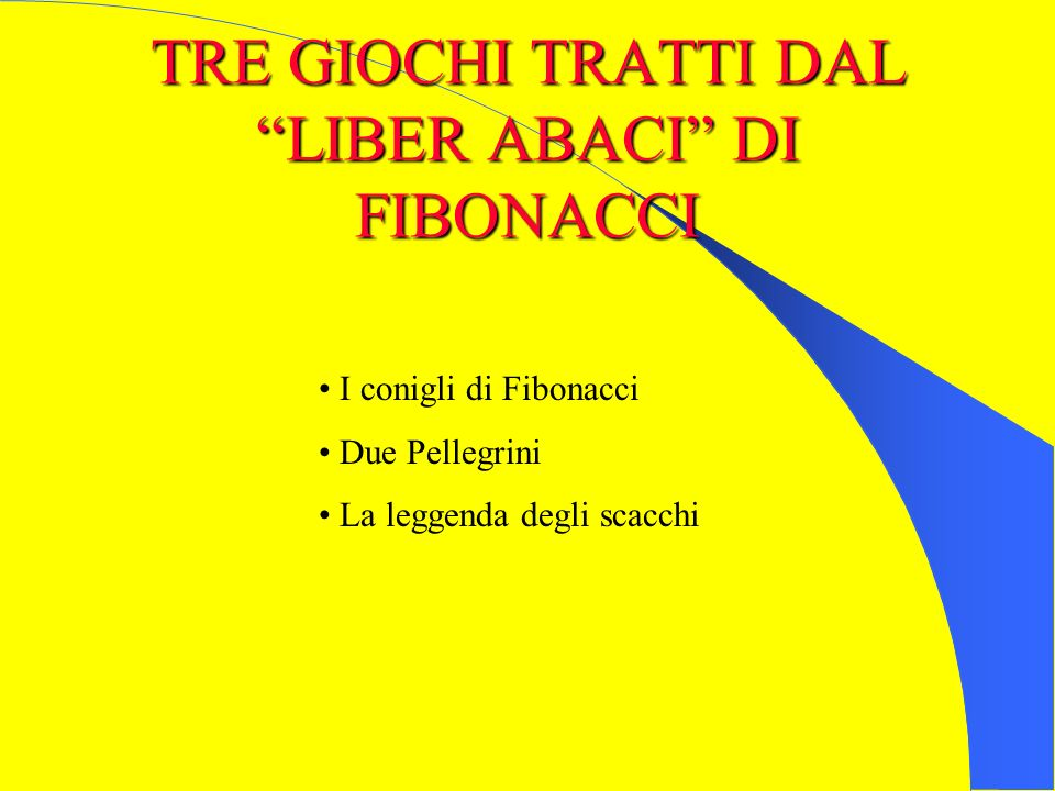 TRE GIOCHI TRATTI DAL LIBER ABACI DI FIBONACCI