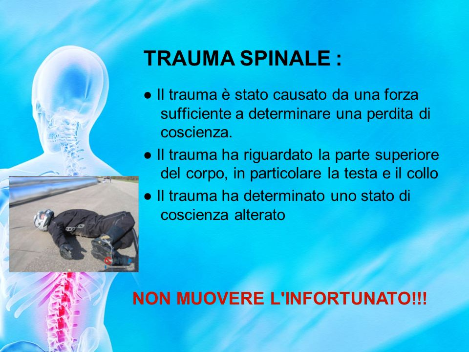 TRAUMA SPINALE : NON MUOVERE L INFORTUNATO!!!