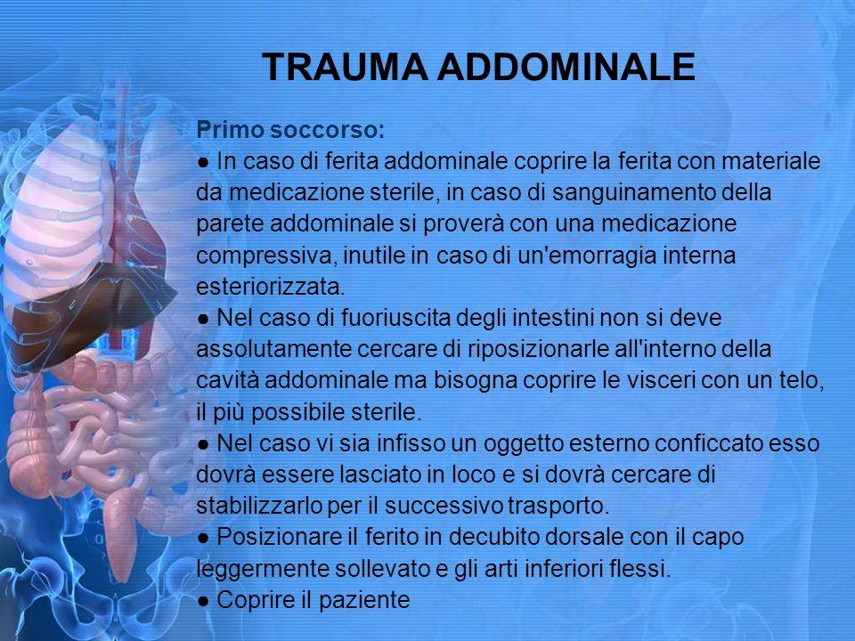 TRAUMA ADDOMINALE Primo soccorso: