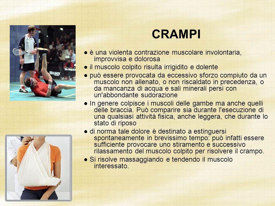 CRAMPI ● è una violenta contrazione muscolare involontaria, improvvisa e dolorosa. ● il muscolo colpito risulta irrigidito e dolente.