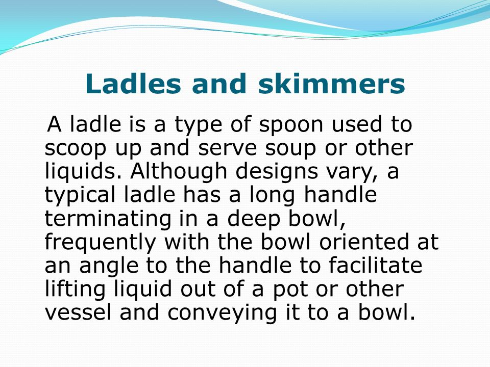 Ladles and skimmers