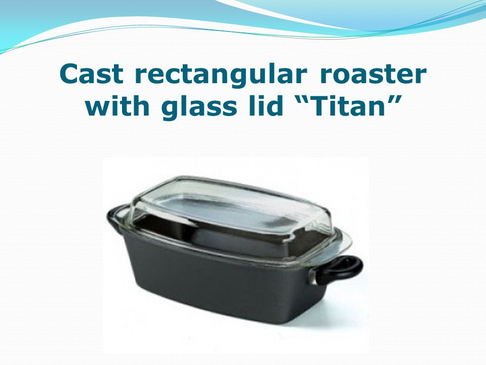 Cast rectangular roaster with glass lid Titan