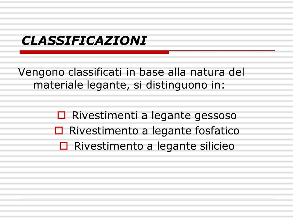 CLASSIFICAZIONI Vengono classificati in base alla natura del materiale legante, si distinguono in: Rivestimenti a legante gessoso.