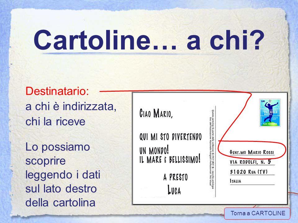 Cartoline… a chi Destinatario: a chi è indirizzata, chi la riceve