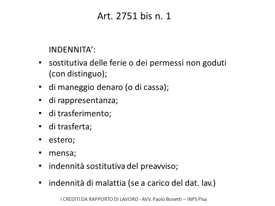 Art. 2751 bis n. 1 INDENNITA': sostitutiva delle ferie o dei permessi non goduti (con distinguo); di maneggio denaro (o di cassa);