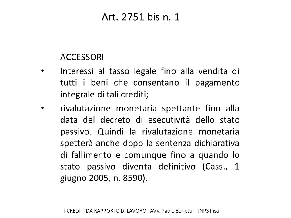 Art. 2751 bis n. 1 ACCESSORI. Interessi al tasso legale fino alla vendita di tutti i beni che consentano il pagamento integrale di tali crediti;