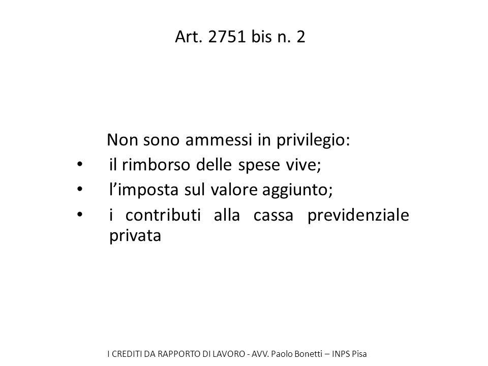 Art. 2751 bis n. 2 Non sono ammessi in privilegio: il rimborso delle spese vive; l'imposta sul valore aggiunto;