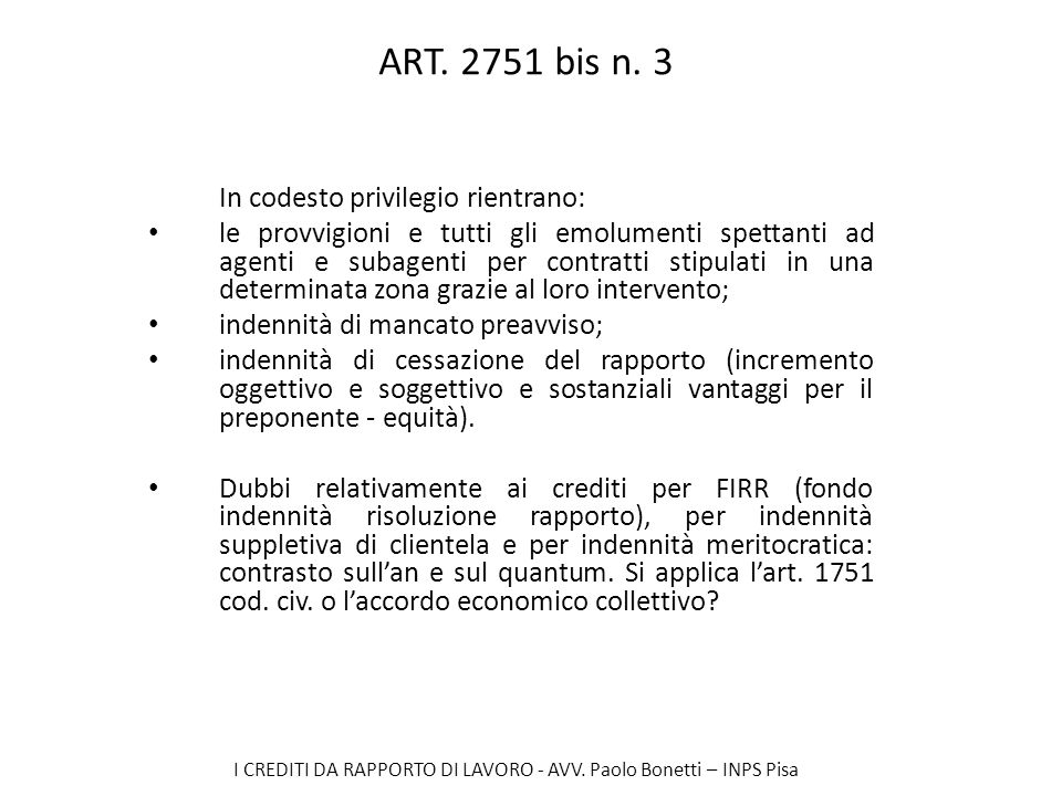 ART. 2751 bis n. 3 In codesto privilegio rientrano: