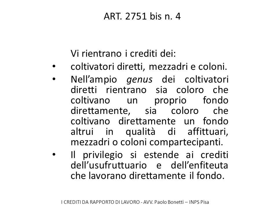 ART. 2751 bis n. 4 Vi rientrano i crediti dei: coltivatori diretti, mezzadri e coloni.