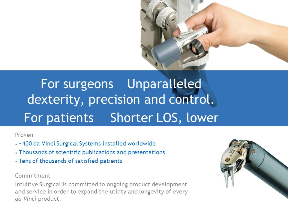 For surgeons Unparalleled dexterity, precision and control.