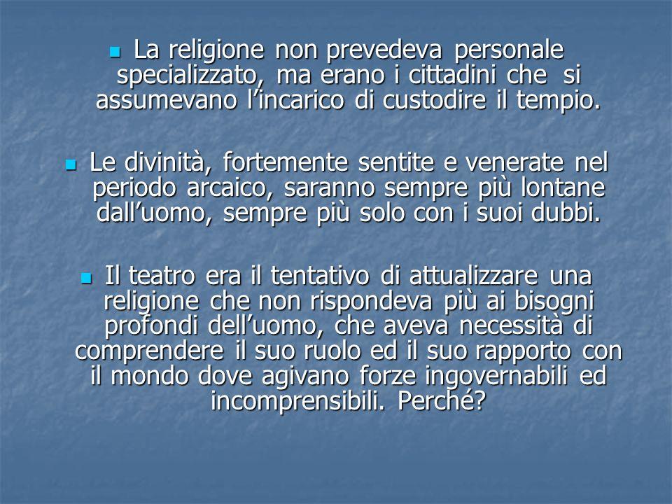 La religione non prevedeva personale specializzato, ma erano i cittadini che si assumevano l'incarico di custodire il tempio.