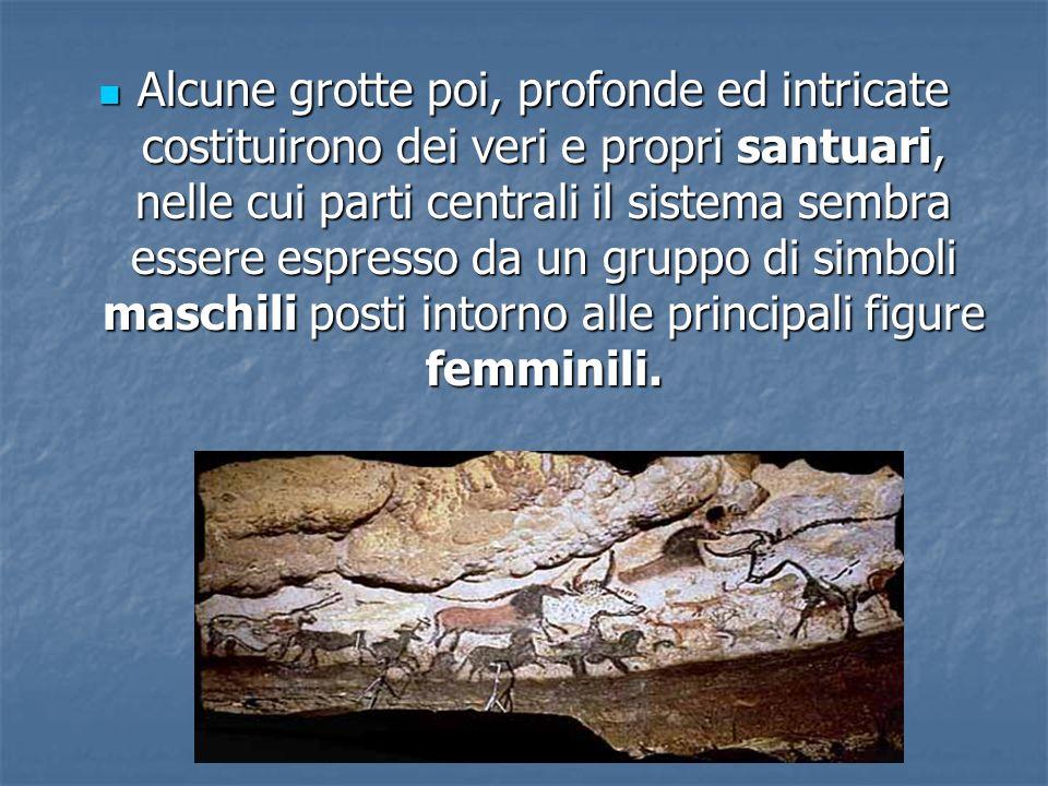 Alcune grotte poi, profonde ed intricate costituirono dei veri e propri santuari, nelle cui parti centrali il sistema sembra essere espresso da un gruppo di simboli maschili posti intorno alle principali figure femminili.