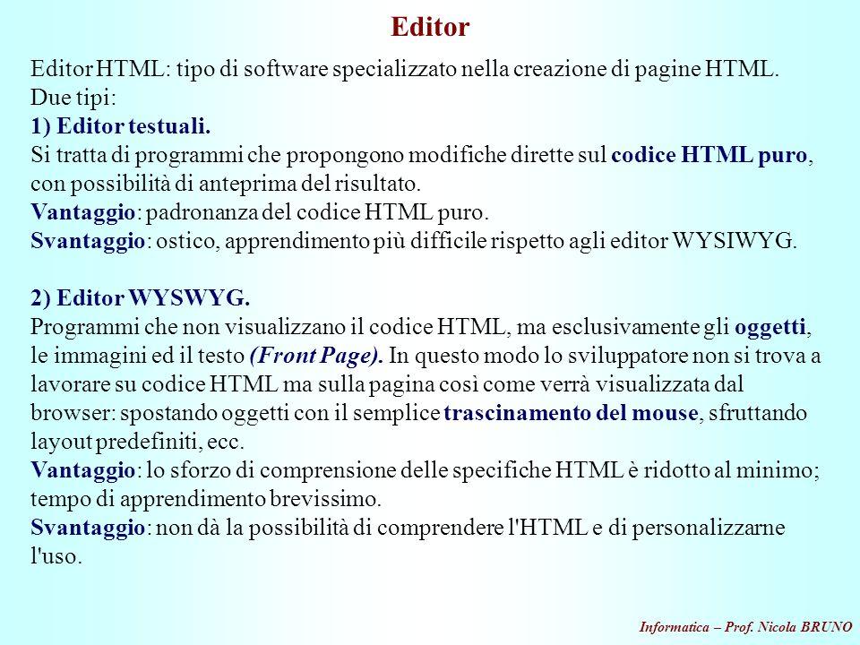 Editor Editor HTML: tipo di software specializzato nella creazione di pagine HTML. Due tipi: