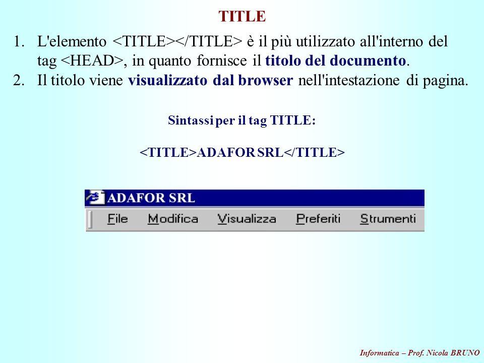 Sintassi per il tag TITLE: <TITLE>ADAFOR SRL</TITLE>