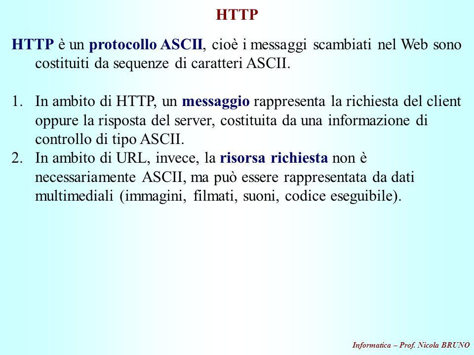 HTTP HTTP è un protocollo ASCII, cioè i messaggi scambiati nel Web sono costituiti da sequenze di caratteri ASCII.