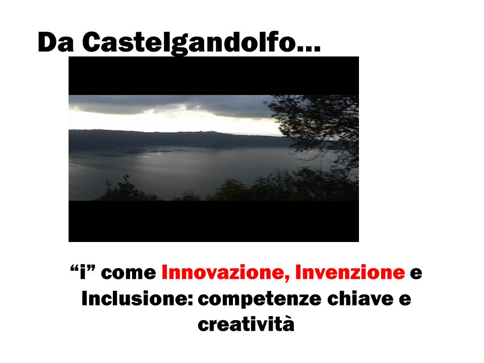 Da Castelgandolfo… i come Innovazione, Invenzione e Inclusione: competenze chiave e creatività