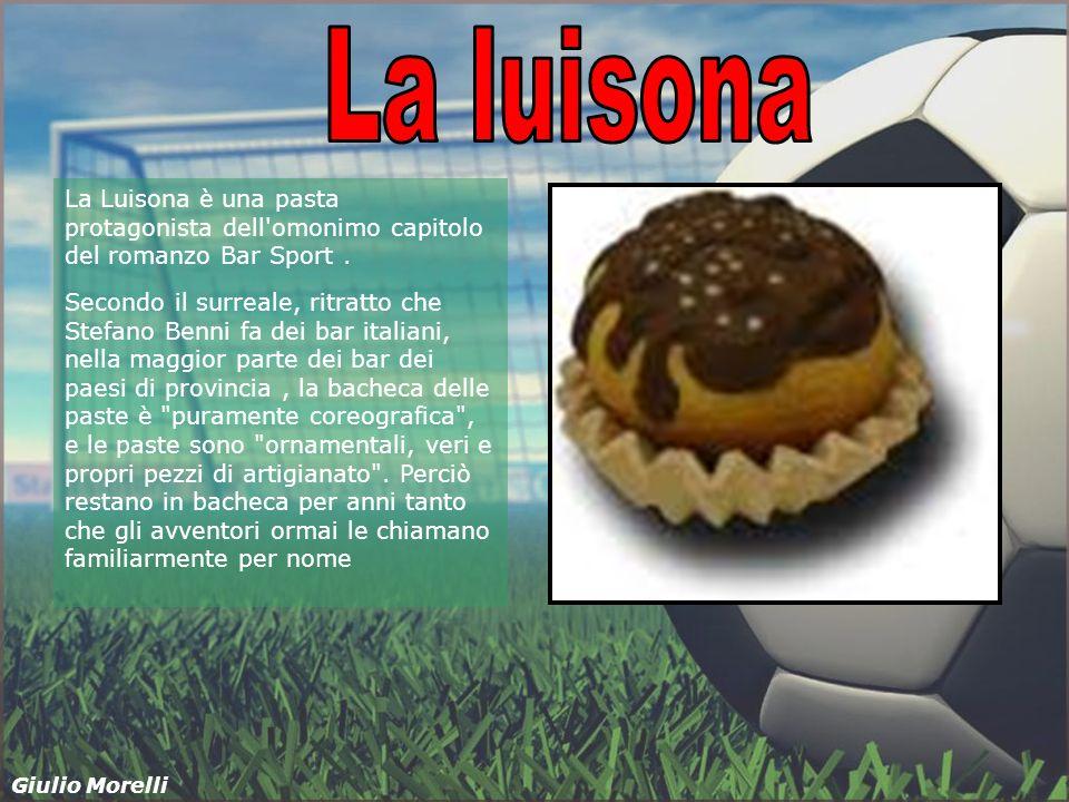 La luisona La Luisona è una pasta protagonista dell omonimo capitolo del romanzo Bar Sport .