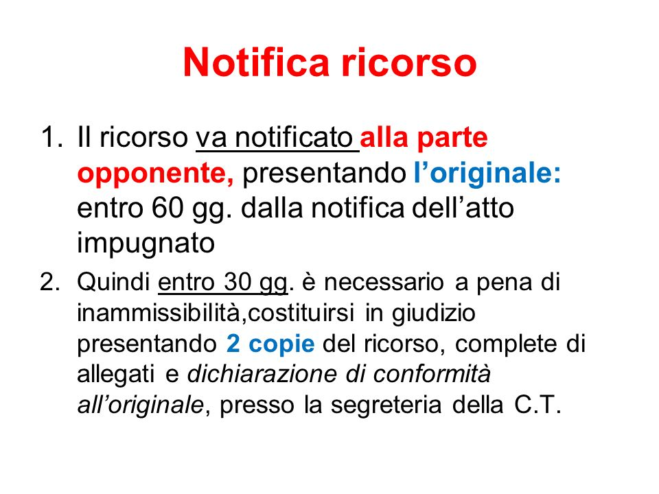 Notifica ricorsoIl ricorso va notificato alla parte opponente, presentando l'originale: entro 60 gg. dalla notifica dell'atto impugnato.