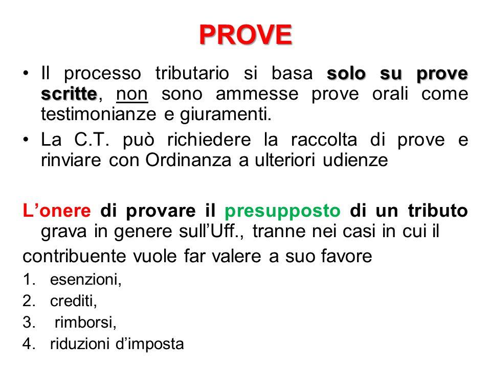 PROVE Il processo tributario si basa solo su prove scritte, non sono ammesse prove orali come testimonianze e giuramenti.