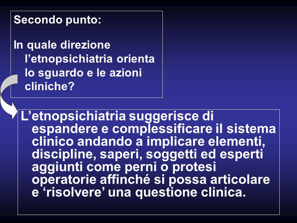 Secondo punto: In quale direzione l'etnopsichiatria orienta lo sguardo e le azioni cliniche